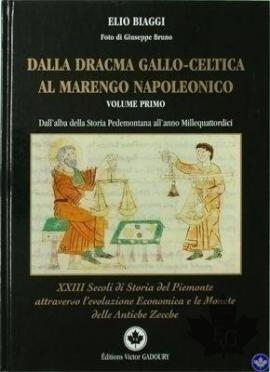 Dalla Dracma Gallo Celtica al Marengo Napoleonico 2004 - Volume I